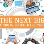 The Next Big Thing in Digital Marketing