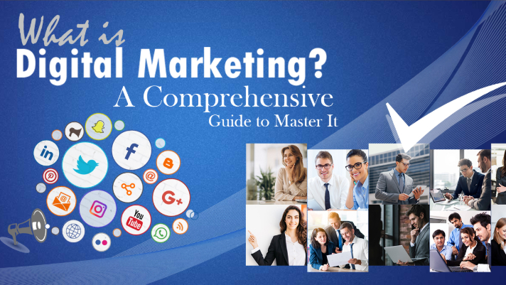 What is Digital Marketing ? A Comprehensive Guide to Master It